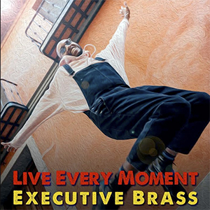 Executive Brass Live Every Moment New Single 2020