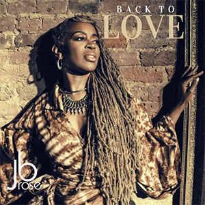 JB Rose Back To Love Current Single Release 2020