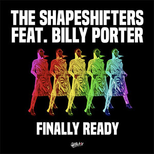 The Shapeshifters Ft Billy Porter Finally Ready current single release