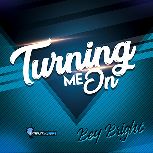 Bey Bright Turning Me On New Single Oct 2020
