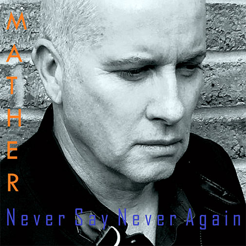 New Single From Mather Never Say Never Again Out Jan 2021