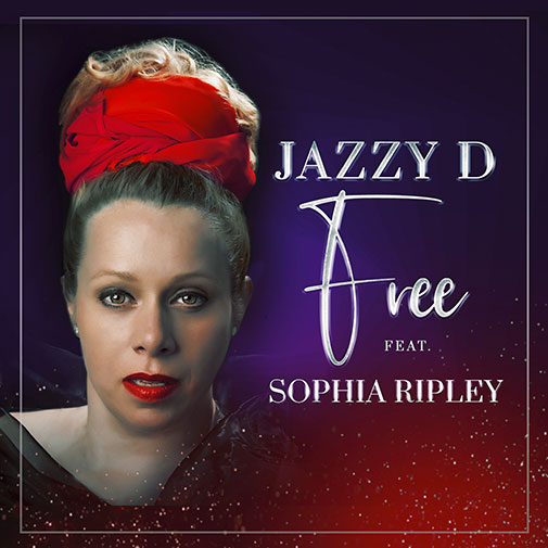 New single release for Jazzy D Ft Sophia Ripley - Free out April 2021