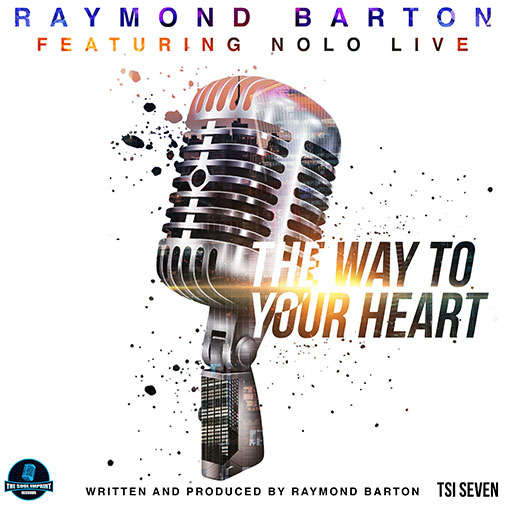 Raymond Barton Ft Nolo Live New Music Out May 2021 Title The Way To Your Heart