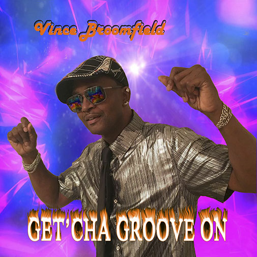 Vince Broomfield New Music Out May 2021 Title Get'cha Groove On