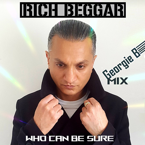 CD Cover new Rich Beggar Single Who Can Be Sure (Georgie B Remix) out June 2021