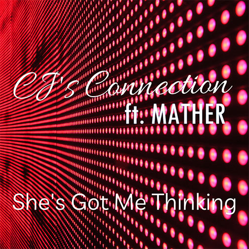 CJ's Connection Ft Mather new single She's Got Me Thinking Out July 2021