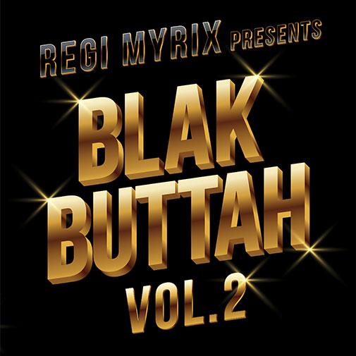 New Release Regi Myrix Presents BlakButtahVol2 LP out August 2021