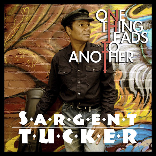 New Single from Sargent Tucker, One Thing Leads To Another out October 2021