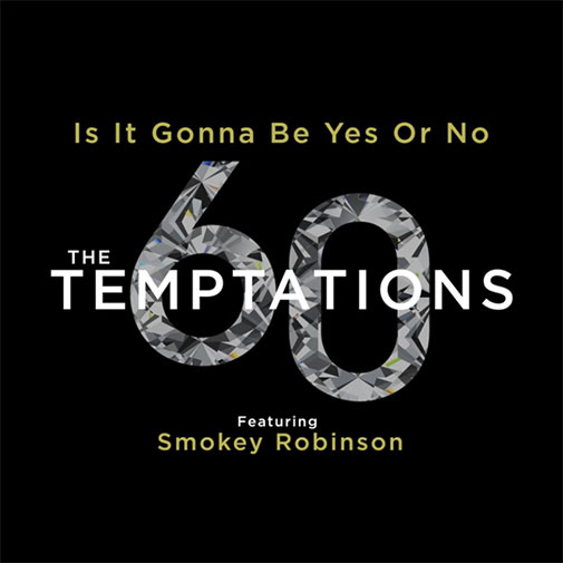 Temptations Ft Smokey Robinson new single Yes or No from the LP The Temptations 60 Out October 2021