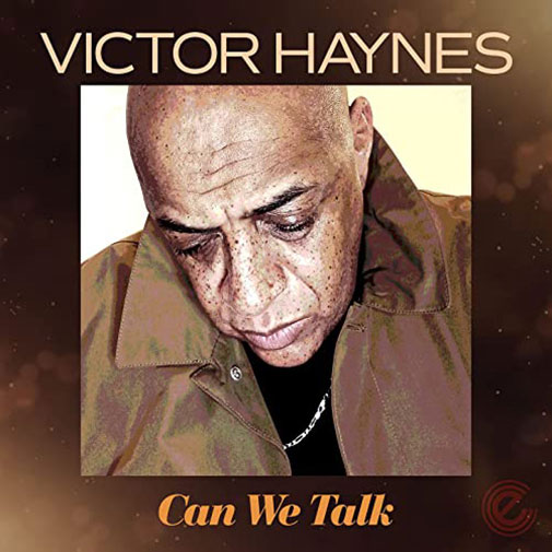 Victor-Haynes new single Can We Talk from the LP Can We Talk out October 2021